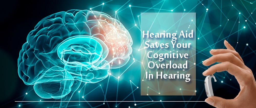 Hearing Aid Saves Your Cognitive Overload In Hearing