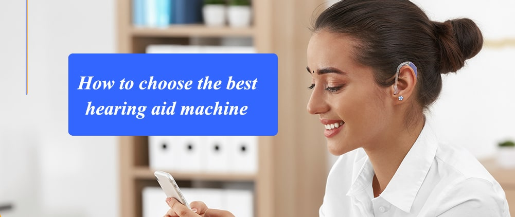 How to choose the best hearing aid machine