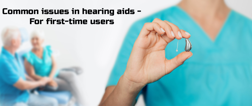 Common issues in hearing aids – For first-time users